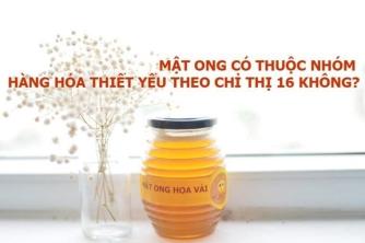 Mật ong có thuộc  nhóm hàng hóa thiết yếu theo chỉ thị 16 không?